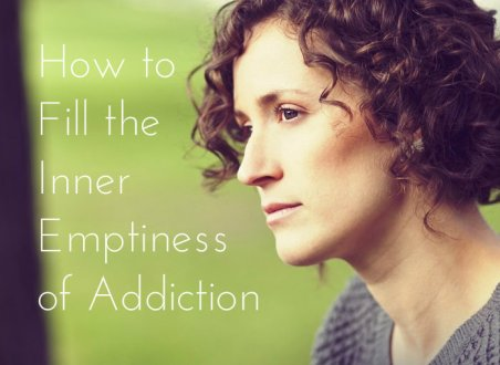 How-To-Fill-The-Inner-Emptiness-Of-Addiction-PhysicianHealthProgram
